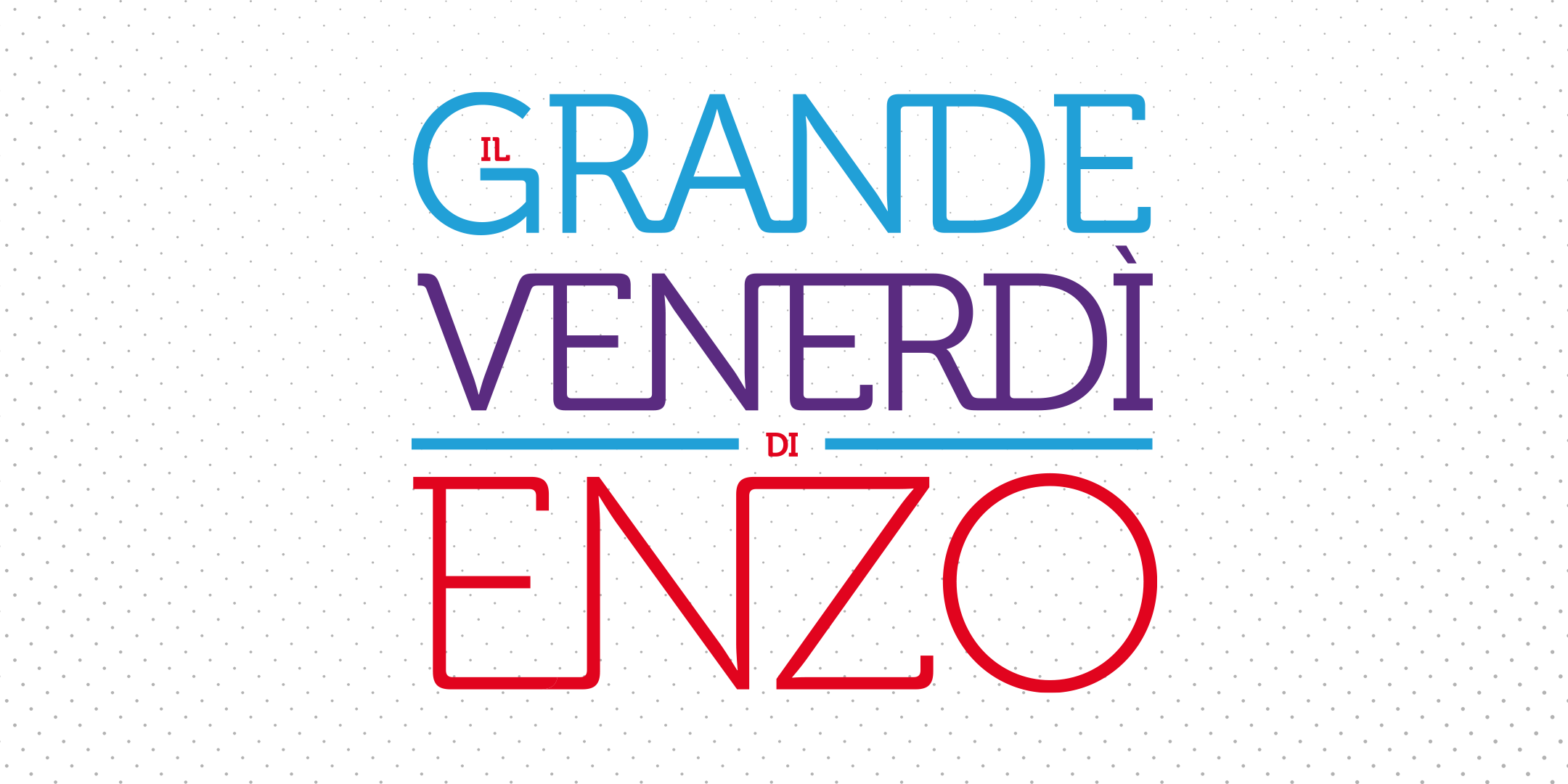 Torna il Grande Venerdì di Enzo: un'occasione unica!